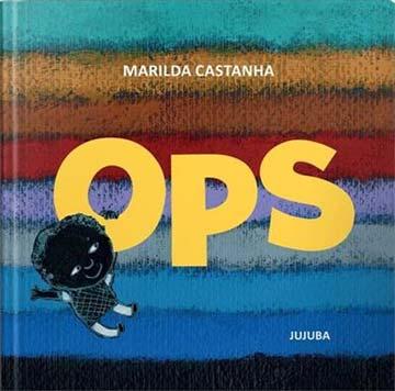 Indicação de livros infantis: Livro ops, escritora Marilda Castranha, editora jujuba