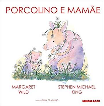 Porcolino e mamãe (escritora Margaret Wild, ilustrações Stephen Michael King, editora Brinque-book)
