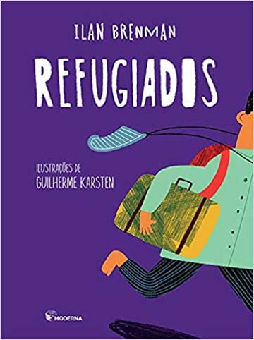 Refugiados (escritor Ilan Brenman ilustrações Guilherme Karsten, editora Moderna)