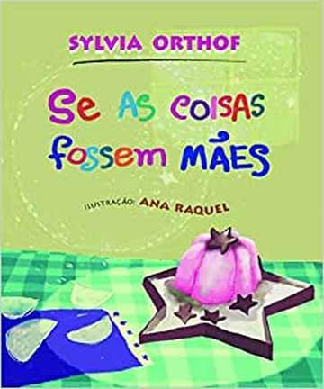 Livros maravilhosos para ler com crianças de 0 a 2 anos: Se as coisas fossem mães da autora Sylvia Orthof
