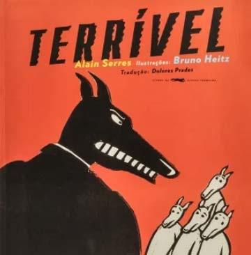 Terrível (escritor Alain Serres, ilustrações Bruno Heitz, editora Livros da Raposa Vermelho)